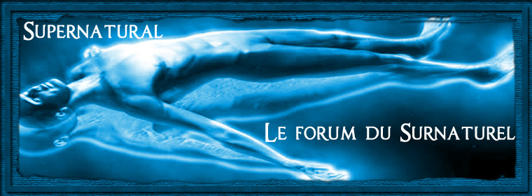 Supernatural - Le forum du surnaturel